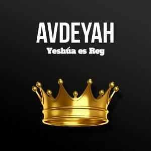 AvdeYah Yeshua es Rey